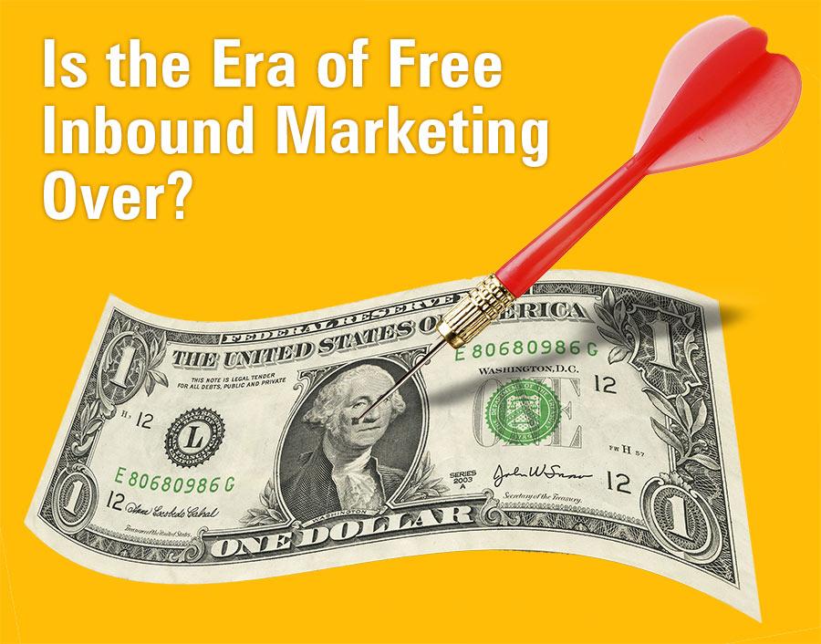 Is the era of free inbound marketing over?