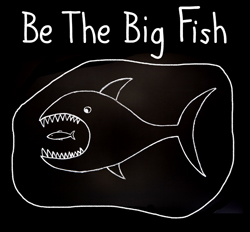 Be the big fish